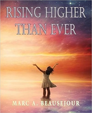 Rising Higher Than Ever by Marc A Beausejour